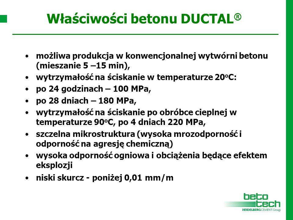 Właściwości betonu DUCTAL ® możliwa produkcja w konwencjonalnej wytwórni betonu (mieszanie 5 –15 min), wytrzymałość na ściskanie w temperaturze 20 o C