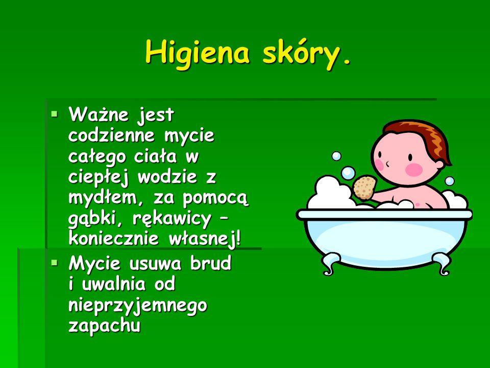 Higiena skóry.  Ważne jest codzienne mycie całego ciała w ciepłej wodzie z mydłem, za pomocą gąbki, rękawicy – koniecznie własnej!  Mycie usuwa brud