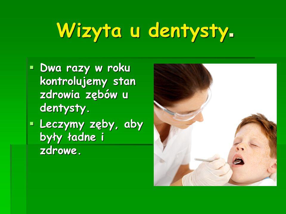Wizyta u dentysty. Dwa razy w roku kontrolujemy stan zdrowia zębów u dentysty.