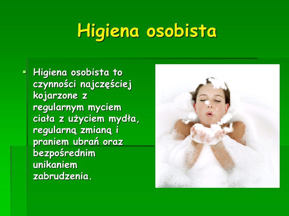 Higiena osobista  Higiena osobista to czynności najczęściej kojarzone z regularnym myciem ciała z użyciem mydła, regularną zmianą i praniem ubrań oraz bezpośrednim unikaniem zabrudzenia.
