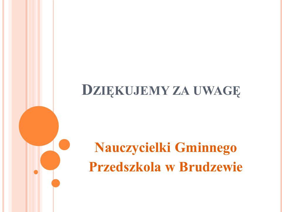 D ZIĘKUJEMY ZA UWAGĘ Nauczycielki Gminnego Przedszkola w Brudzewie