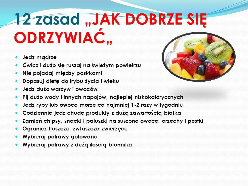 """12 zasad """"JAK DOBRZE SIĘ ODRZYWIAĆ"""" Jedz mądrze Ćwicz i dużo się ruszaj na świeżym powietrzu Nie pojadaj między posiłkami Dopasuj dietę do trybu życia"""
