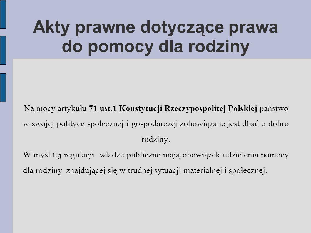 Akty prawne dotyczące prawa do pomocy dla rodziny Na mocy artykułu 71 ust.1 Konstytucji Rzeczypospolitej Polskiej państwo w swojej polityce społecznej i gospodarczej zobowiązane jest dbać o dobro rodziny.