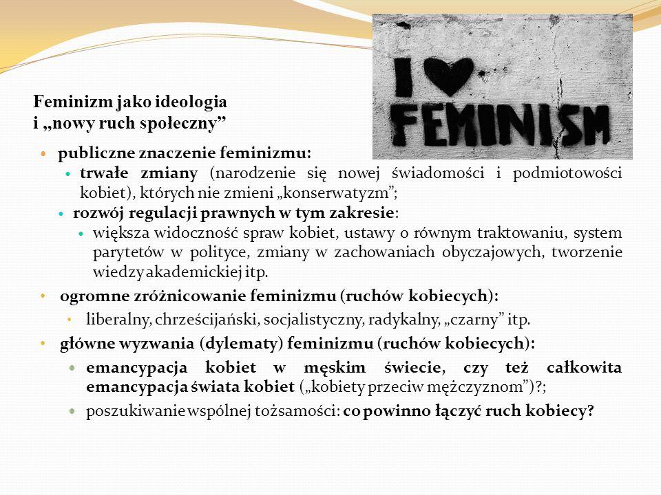 """Feminizm jako ideologia i """"nowy ruch społeczny"""" publiczne znaczenie feminizmu: trwałe zmiany (narodzenie się nowej świadomości i podmiotowości kobiet)"""