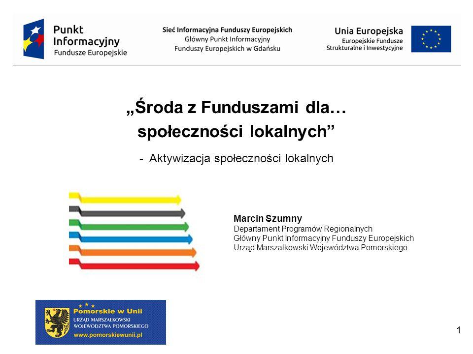 """32 """"Środa z Funduszami dla… społeczności lokalnych - Wsparcie spółdzielni i wspólnot mieszkaniowych (modernizacja energetyczna budynków) Marcin Szumny Departament Programów Regionalnych Główny Punkt Informacyjny Funduszy Europejskich Urząd Marszałkowski Województwa Pomorskiego"""