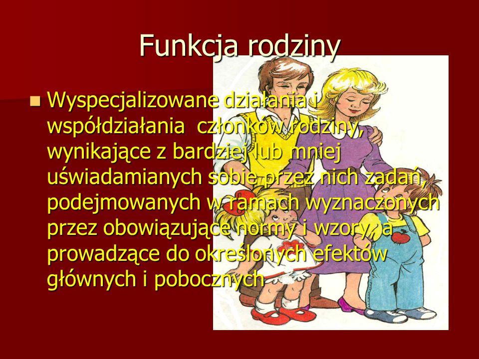 Funkcja rodziny Wyspecjalizowane działania i współdziałania członków rodziny, wynikające z bardziej lub mniej uświadamianych sobie przez nich zadań, p