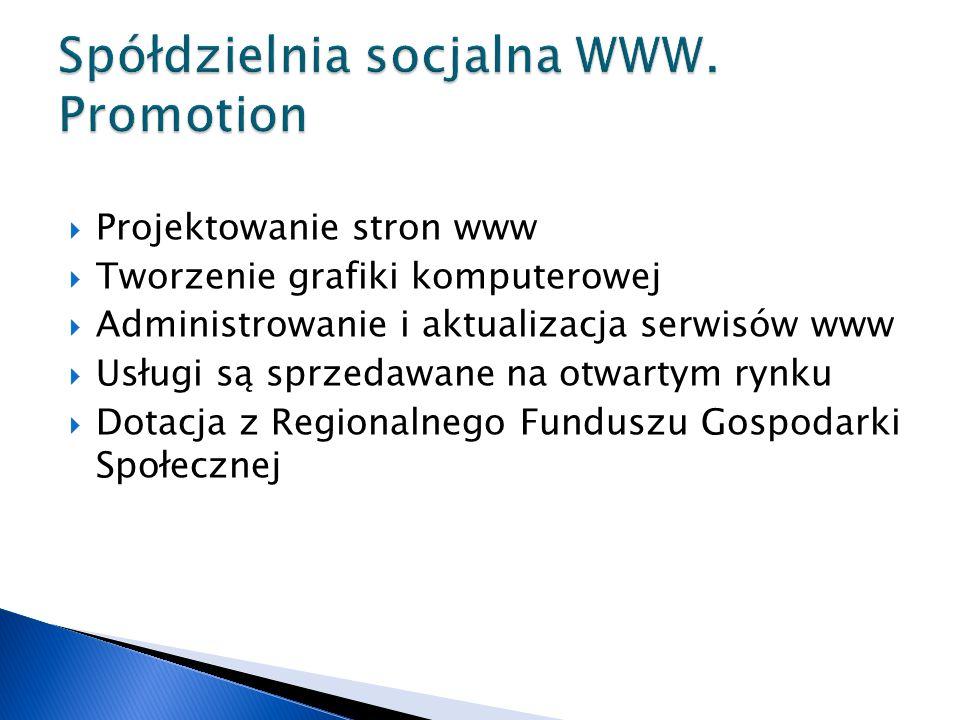  Projektowanie stron www  Tworzenie grafiki komputerowej  Administrowanie i aktualizacja serwisów www  Usługi są sprzedawane na otwartym rynku  Dotacja z Regionalnego Funduszu Gospodarki Społecznej