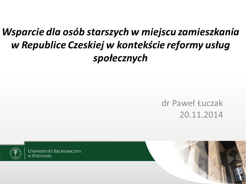 Wsparcie dla osób starszych w miejscu zamieszkania w Republice Czeskiej w kontekście reformy usług społecznych dr Paweł Łuczak 20.11.2014