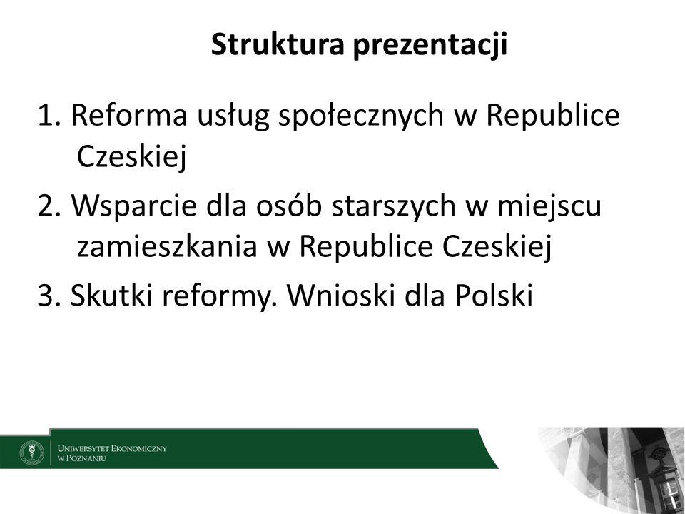 Struktura prezentacji 1. Reforma usług społecznych w Republice Czeskiej 2. Wsparcie dla osób starszych w miejscu zamieszkania w Republice Czeskiej 3.