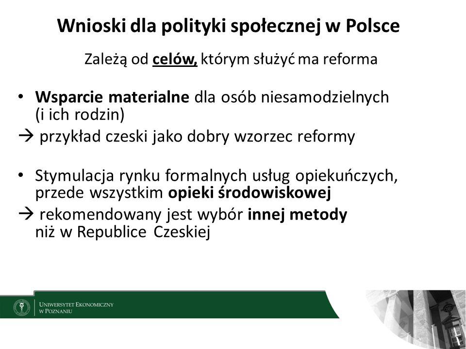 Wnioski dla polityki społecznej w Polsce Zależą od celów, którym służyć ma reforma Wsparcie materialne dla osób niesamodzielnych (i ich rodzin)  przy