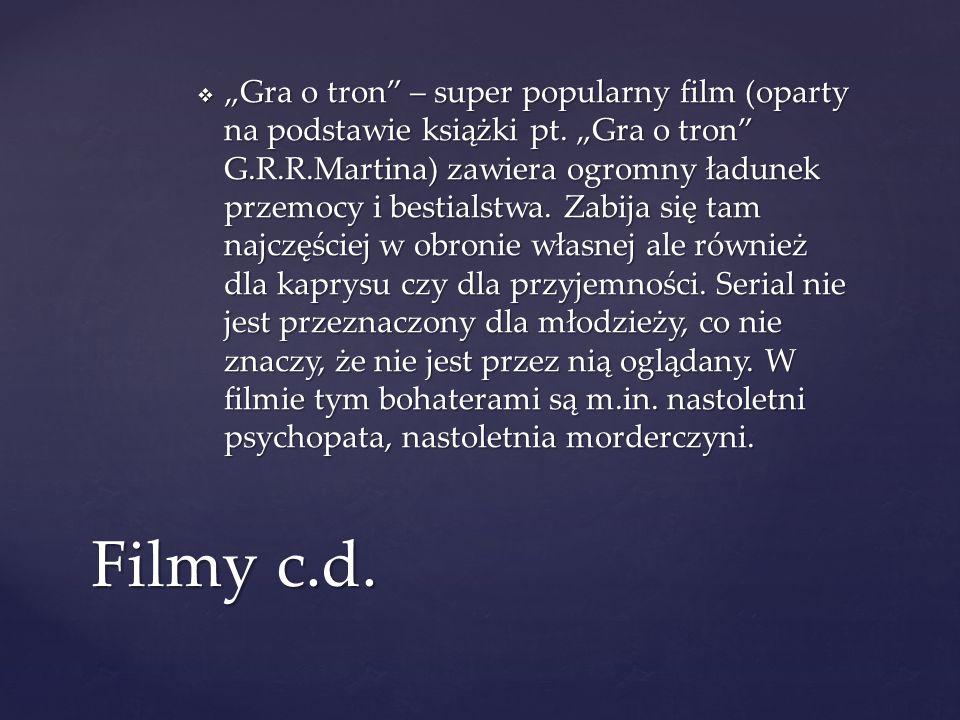""" """"Gra o tron"""" – super popularny film (oparty na podstawie książki pt. """"Gra o tron"""" G.R.R.Martina) zawiera ogromny ładunek przemocy i bestialstwa. Zab"""