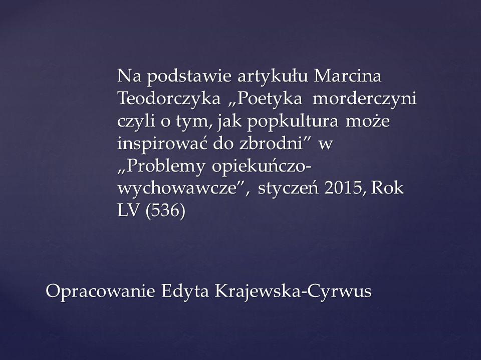 """Na podstawie artykułu Marcina Teodorczyka """"Poetyka morderczyni czyli o tym, jak popkultura może inspirować do zbrodni"""" w """"Problemy opiekuńczo- wychowa"""
