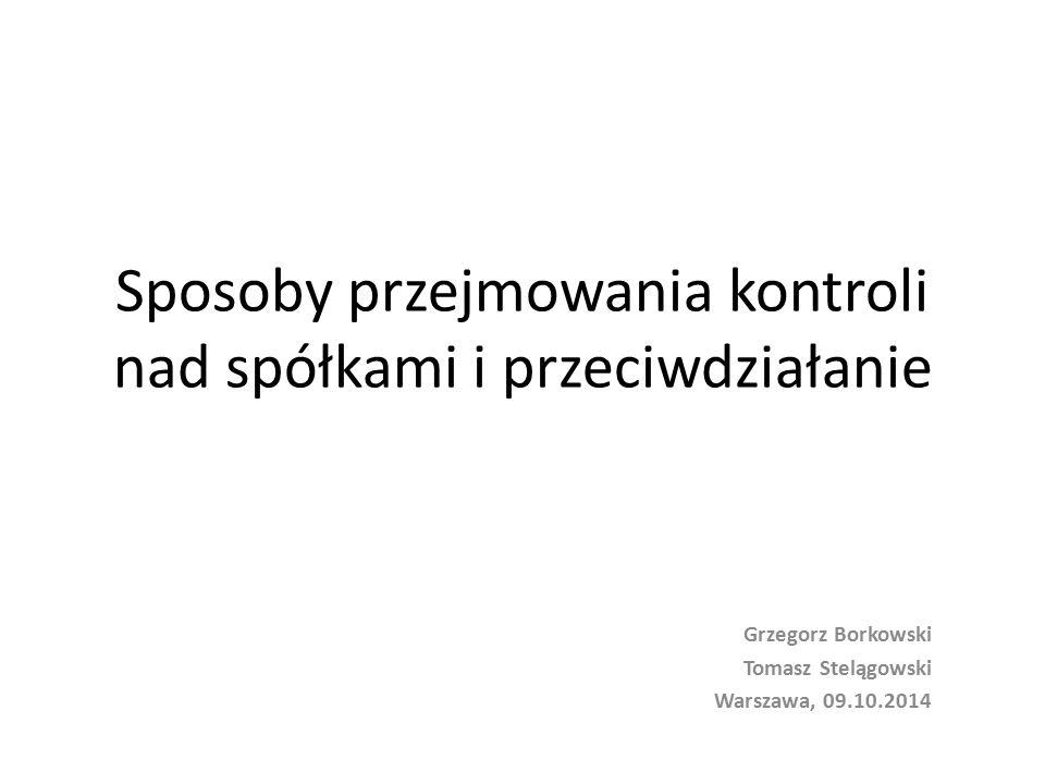 Sposoby przejmowania kontroli nad spółkami i przeciwdziałanie Grzegorz Borkowski Tomasz Stelągowski Warszawa, 09.10.2014