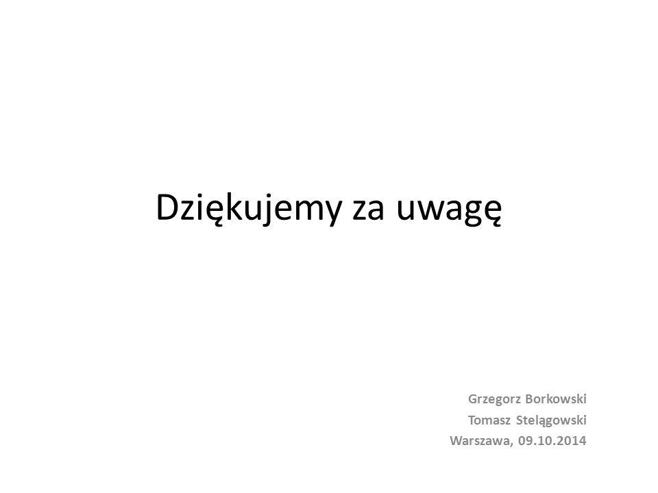 Dziękujemy za uwagę Grzegorz Borkowski Tomasz Stelągowski Warszawa, 09.10.2014