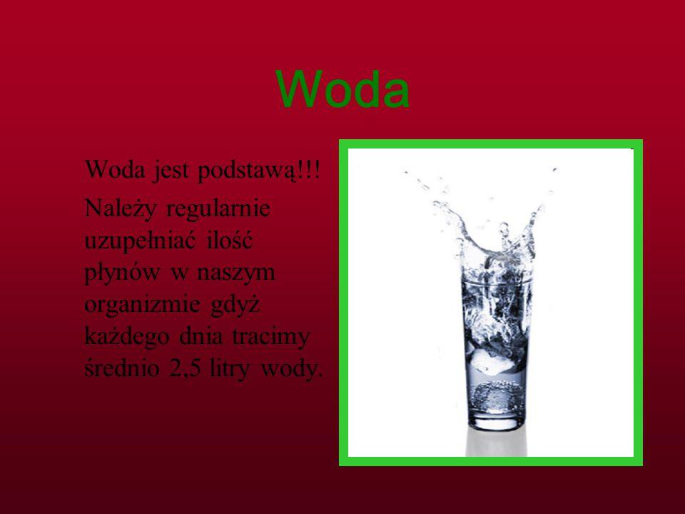 Woda Woda jest podstawą!!! Należy regularnie uzupełniać ilość płynów w naszym organizmie gdyż każdego dnia tracimy średnio 2,5 litry wody.