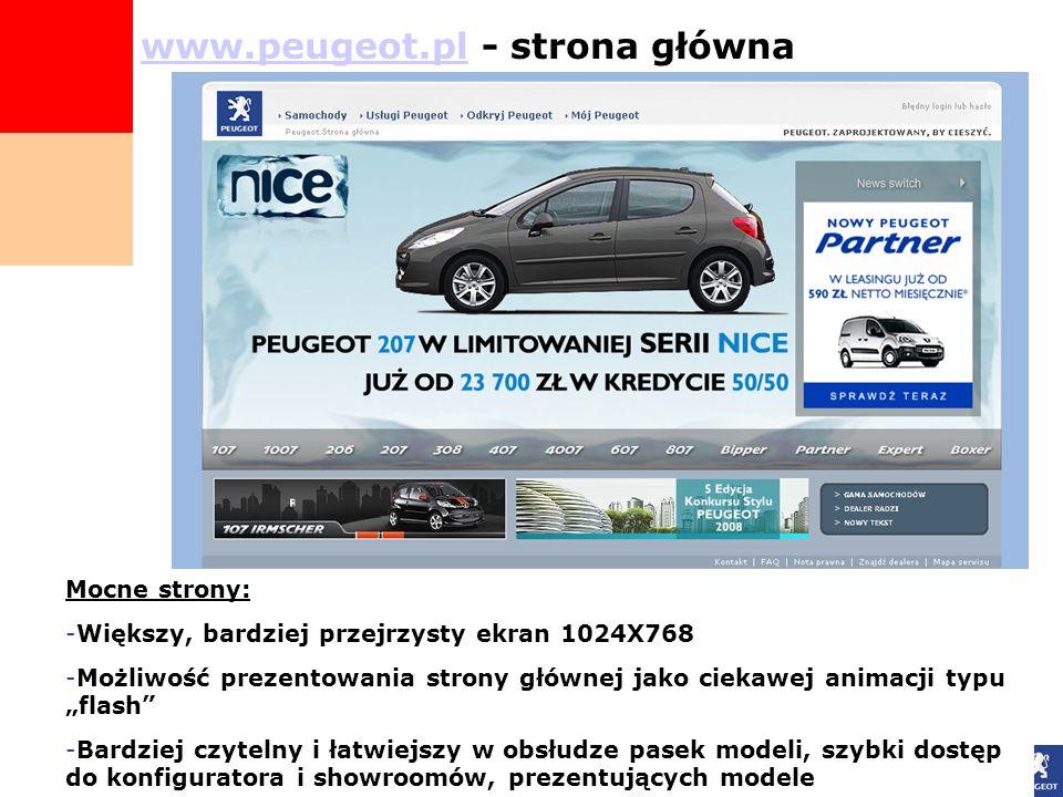 """www.peugeot.plwww.peugeot.pl - strona główna Mocne strony: -Większy, bardziej przejrzysty ekran 1024X768 -Możliwość prezentowania strony głównej jako ciekawej animacji typu """"flash -Bardziej czytelny i łatwiejszy w obsłudze pasek modeli, szybki dostęp do konfiguratora i showroomów, prezentujących modele"""