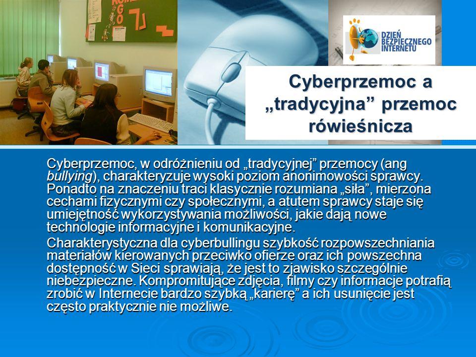 Cechy cyberprzemocy Istotną cechą cyberprzemocy jest również szeroki repertuar form krzywdzenia, poszerzający się z dnia na dzień wraz z rozwojem oferty serwisów internetowych i telefonii komórkowej.