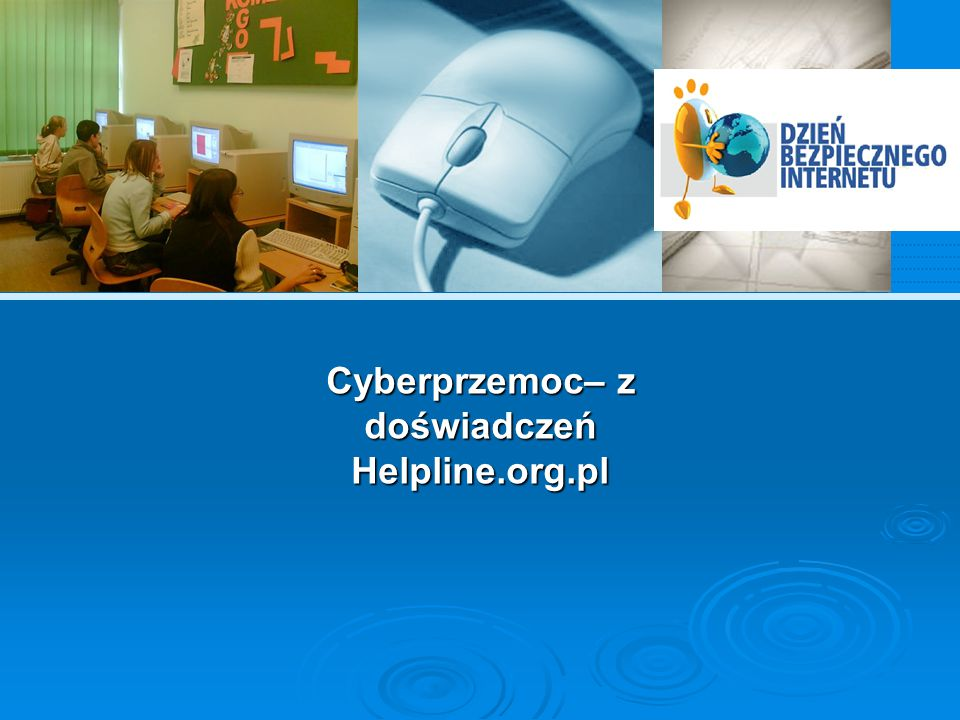 Helpline W lutym 2007 roku w ramach programu Safer Internet w Polsce uruchomiony został projekt Helpline.org.pl, którego celem jest pomoc dzieciom w sytuacjach zagrożenia w Internecie oraz podczas korzystania z telefonów komórkowych.
