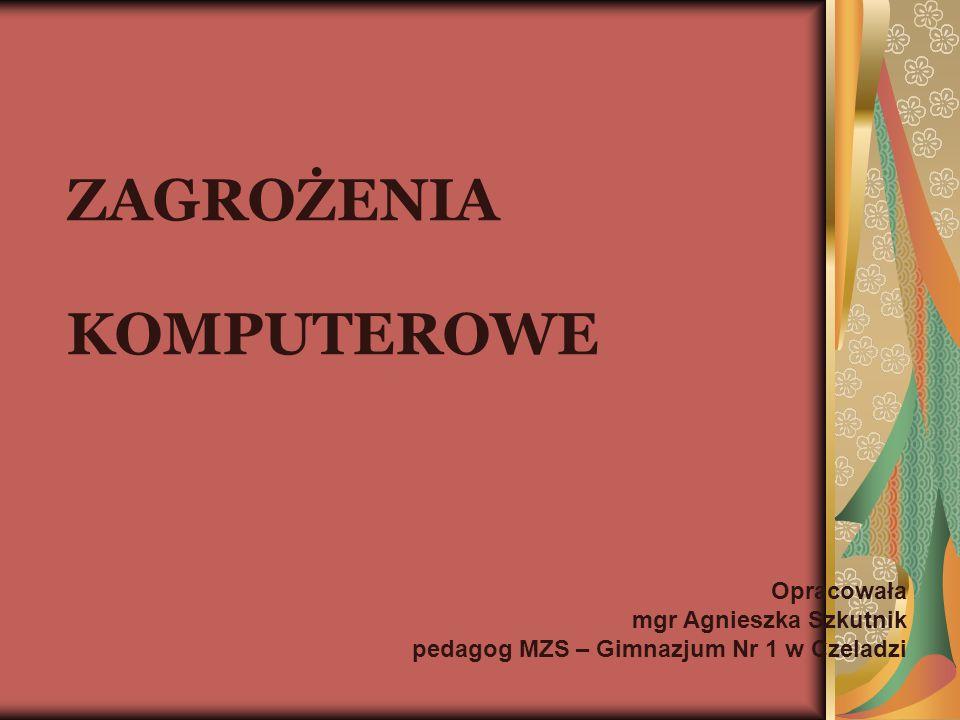 ZAGROŻENIA KOMPUTEROWE Opracowała mgr Agnieszka Szkutnik pedagog MZS – Gimnazjum Nr 1 w Czeladzi