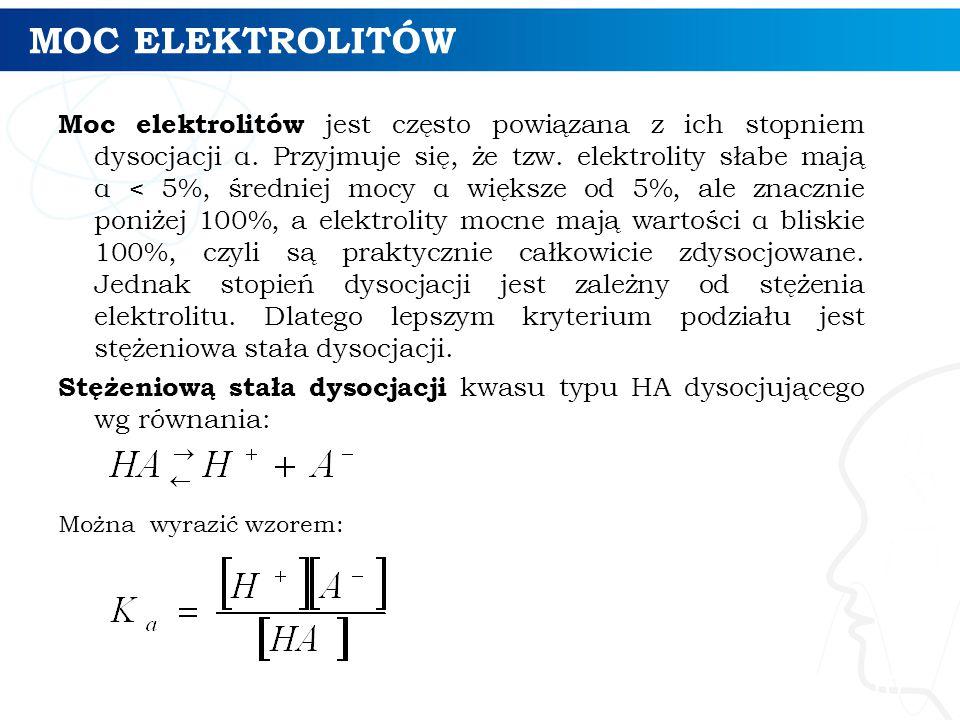 MOC ELEKTROLITÓW Moc elektrolitów jest często powiązana z ich stopniem dysocjacji α. Przyjmuje się, że tzw. elektrolity słabe mają α < 5%, średniej mo