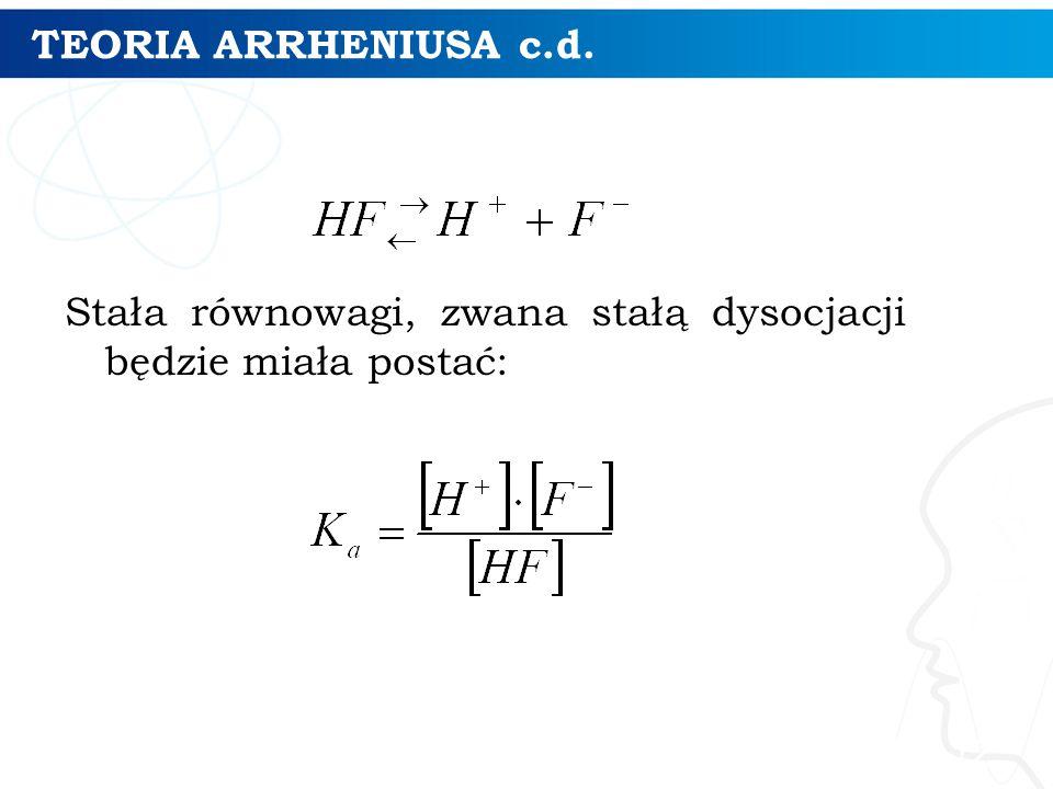 TEORIA ARRHENIUSA c.d. Stała równowagi, zwana stałą dysocjacji będzie miała postać: 12