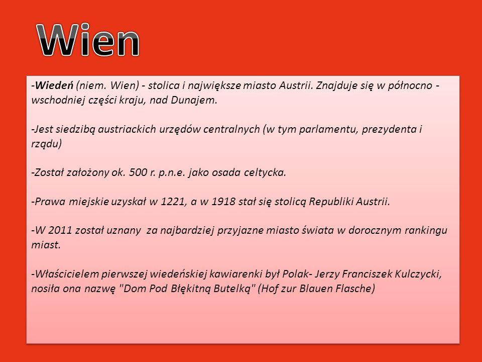 -Wiedeń (niem. Wien) - stolica i największe miasto Austrii. Znajduje się w północno - wschodniej części kraju, nad Dunajem. -Jest siedzibą austriackic
