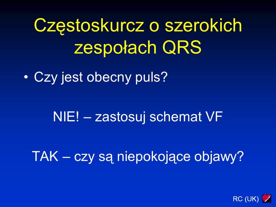 Częstoskurcz o szerokich zespołach QRS Czy jest obecny puls? NIE! – zastosuj schemat VF TAK – czy są niepokojące objawy?