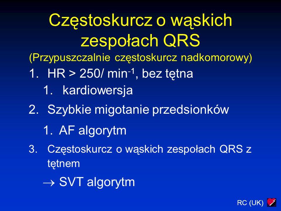 Częstoskurcz o wąskich zespołach QRS (Przypuszczalnie częstoskurcz nadkomorowy) 1.HR > 250/ min -1, bez tętna 1. kardiowersja 2.Szybkie migotanie prze