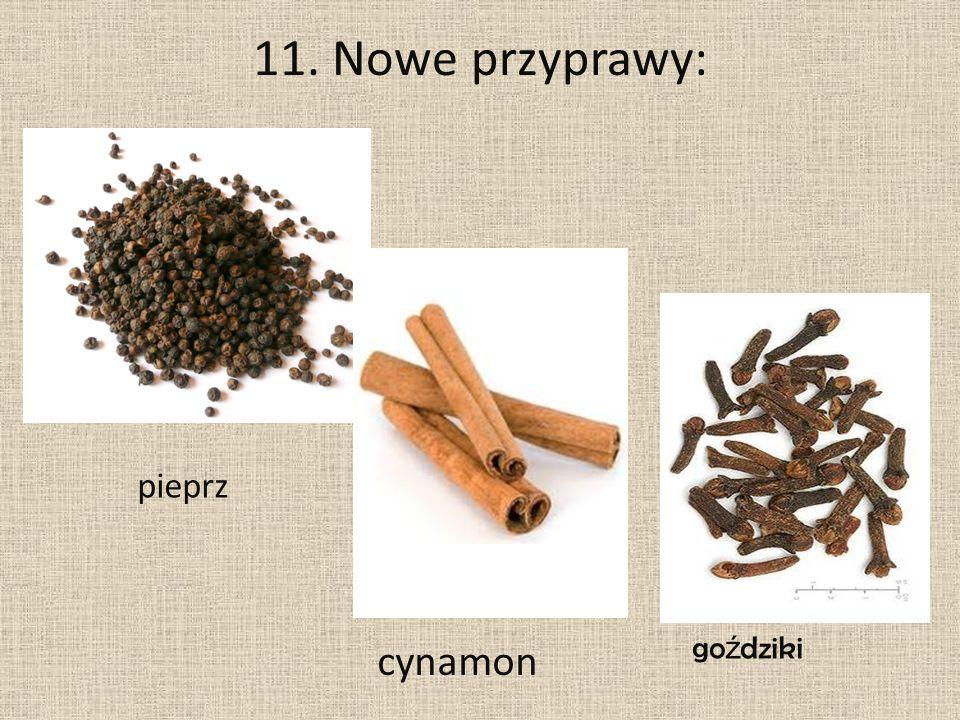 11. Nowe przyprawy: pieprz cynamon go ź dziki