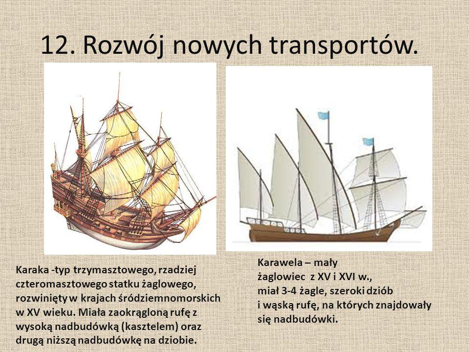 12. Rozwój nowych transportów. Karaka -typ trzymasztowego, rzadziej czteromasztowego statku żaglowego, rozwinięty w krajach śródziemnomorskich w XV wi
