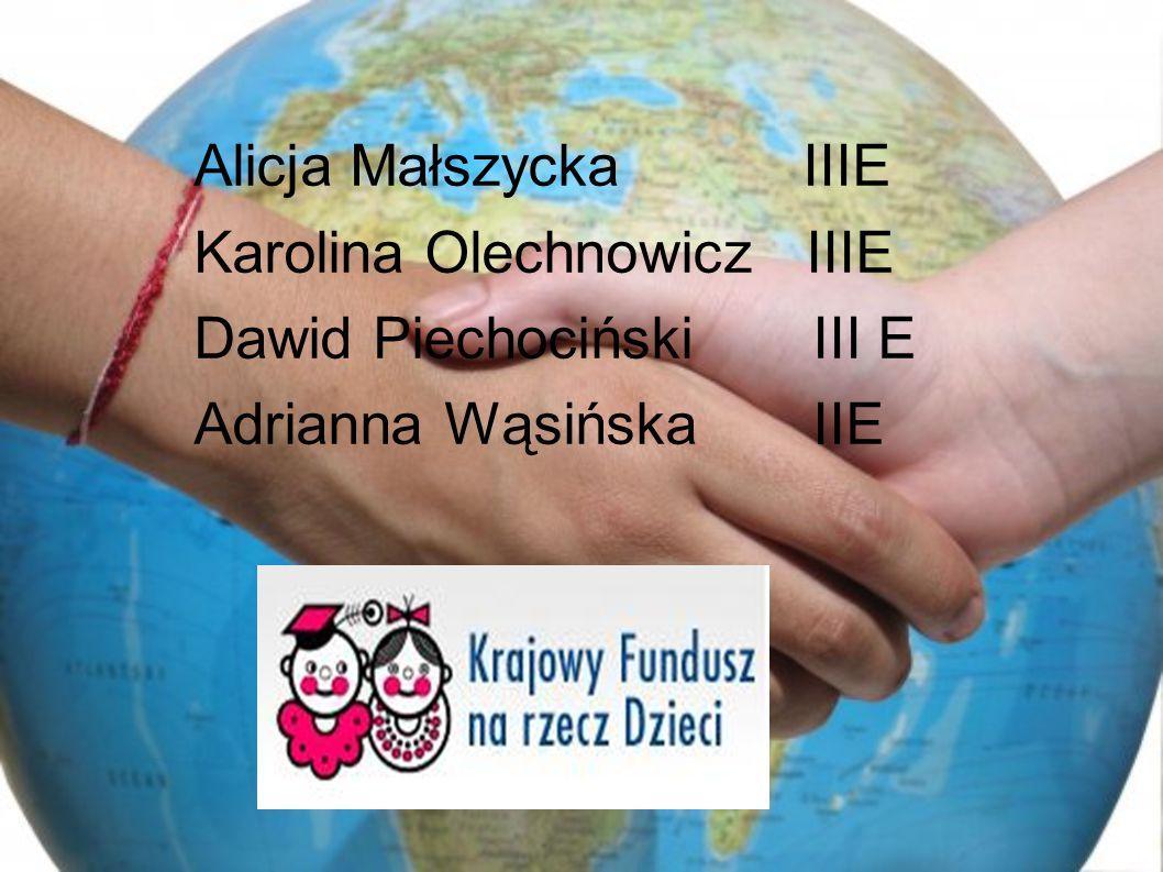 Alicja Małszycka IIIE Karolina Olechnowicz IIIE Dawid Piechociński III E Adrianna Wąsińska IIE