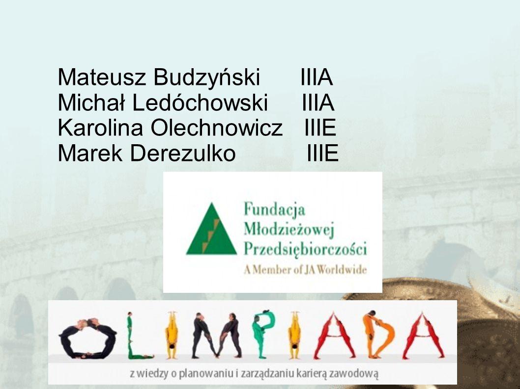 Mateusz Budzyński IIIA Michał Ledóchowski IIIA Karolina Olechnowicz IIIE Marek Derezulko IIIE