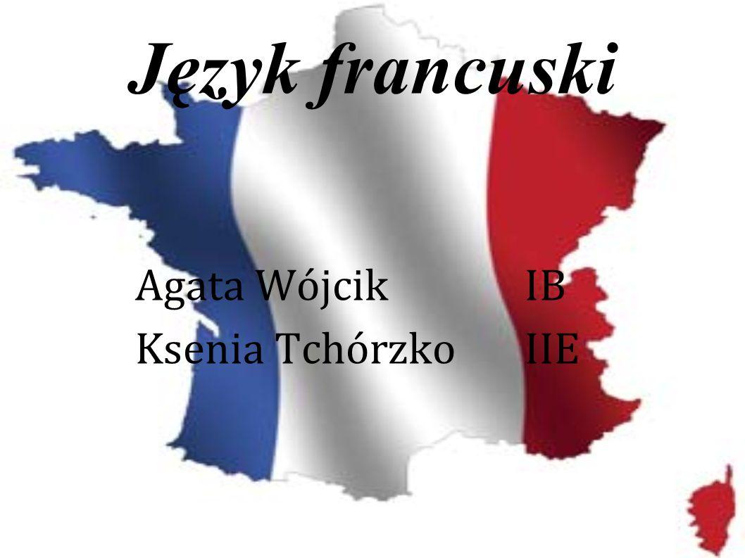 Język francuski Agata Wójcik IB Ksenia Tchórzko IIE