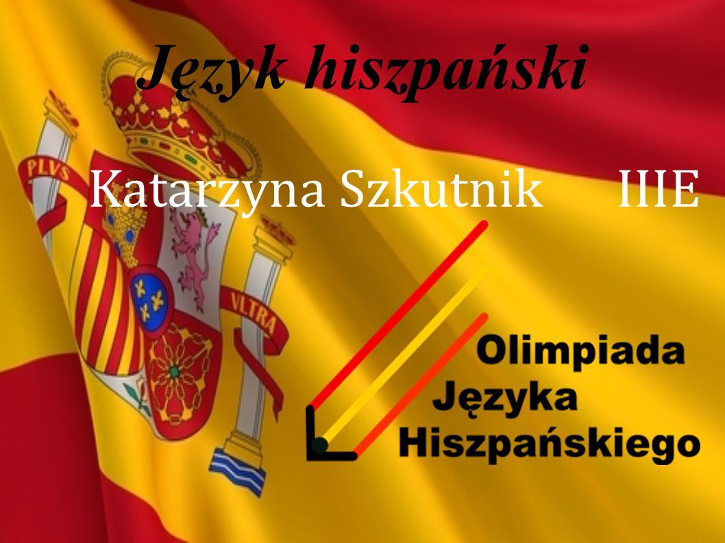 Język hiszpański Katarzyna Szkutnik IIIE