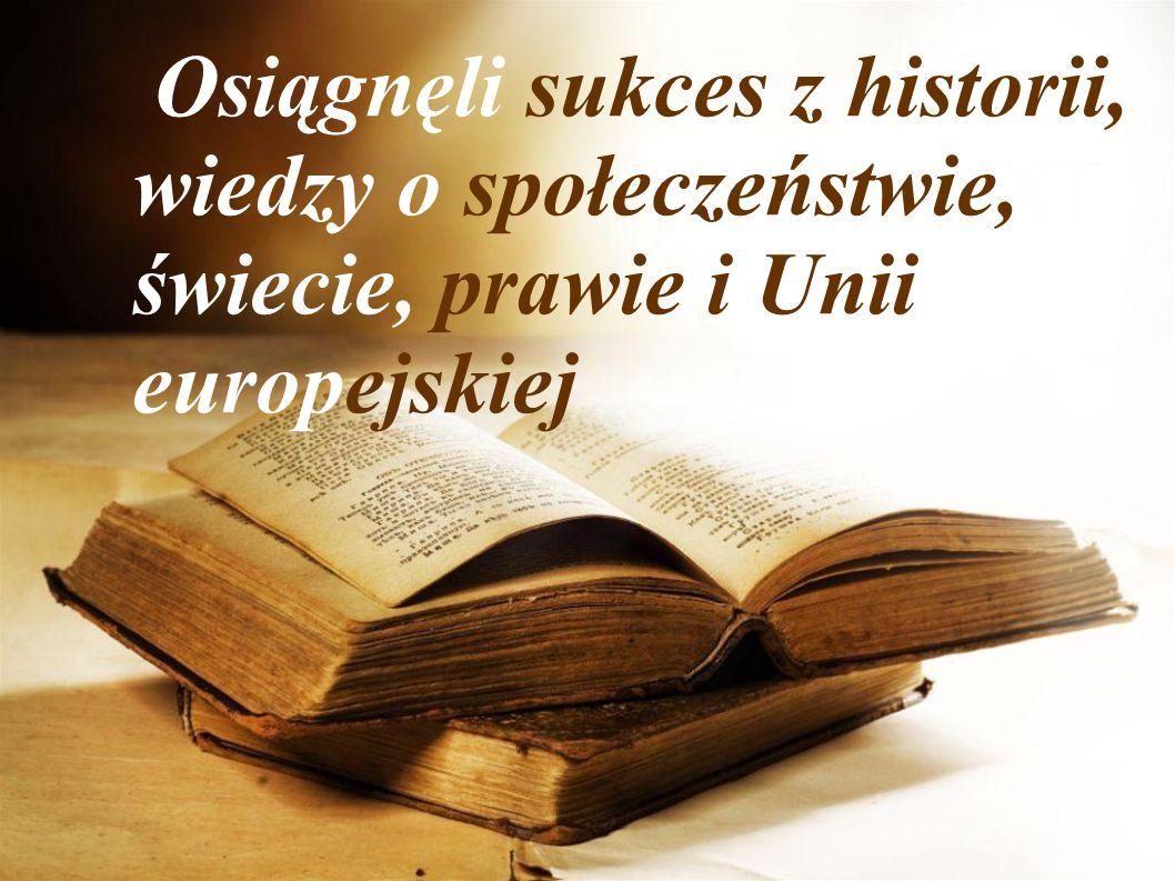 Osiągnęli sukces z historii, wiedzy o społeczeństwie, świecie, prawie i Unii europejskiej