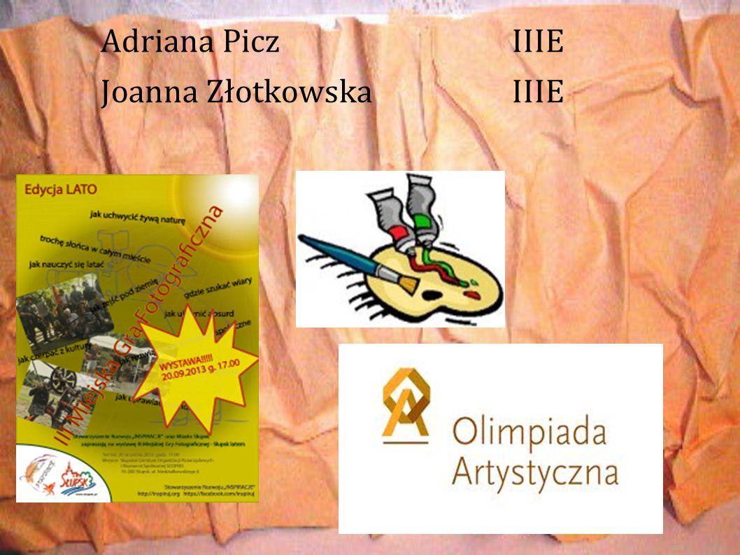 Adriana Picz IIIE Joanna Złotkowska IIIE