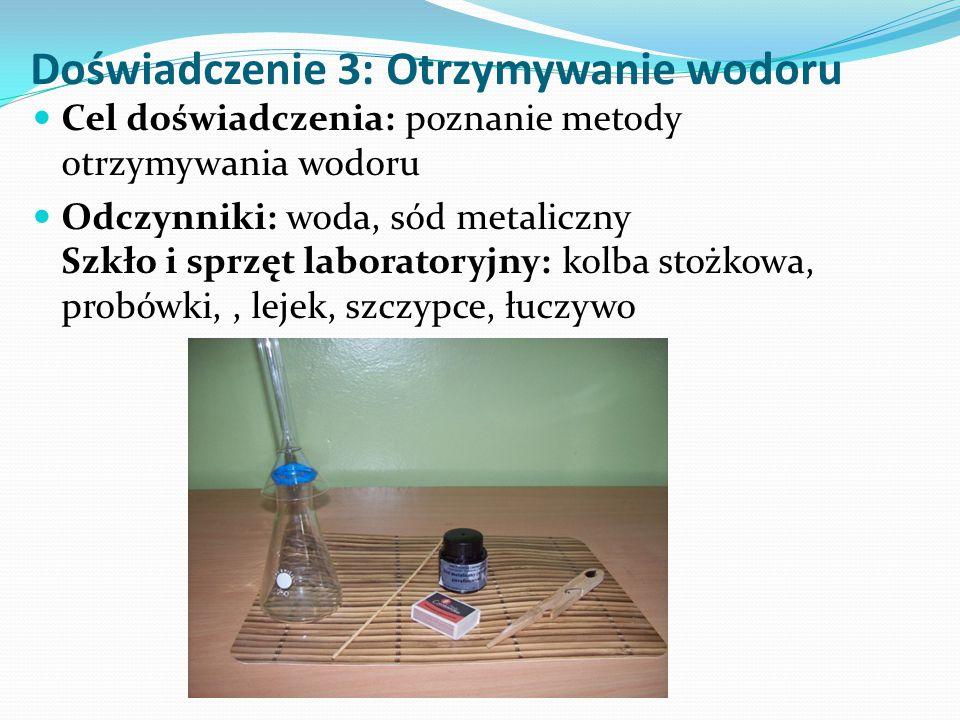 Doświadczenie 3: Otrzymywanie wodoru Cel doświadczenia: poznanie metody otrzymywania wodoru Odczynniki: woda, sód metaliczny Szkło i sprzęt laboratory