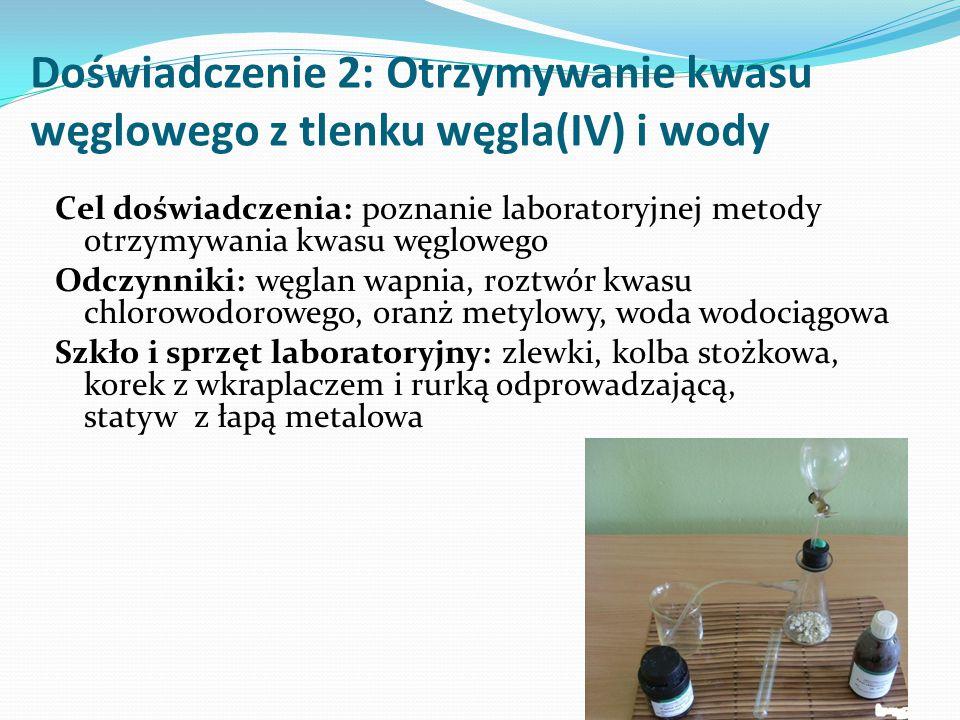 Doświadczenie 2: Otrzymywanie kwasu węglowego z tlenku węgla(IV) i wody Cel doświadczenia: poznanie laboratoryjnej metody otrzymywania kwasu węglowego