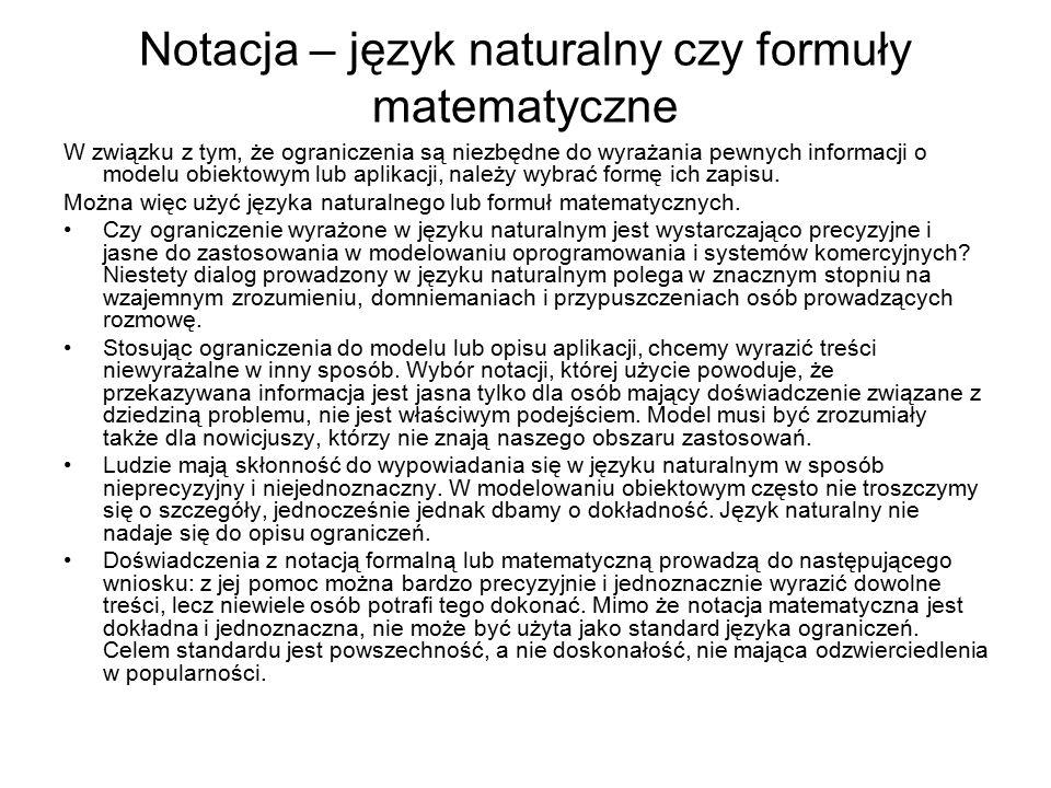 Notacja – język naturalny czy formuły matematyczne W związku z tym, że ograniczenia są niezbędne do wyrażania pewnych informacji o modelu obiektowym l