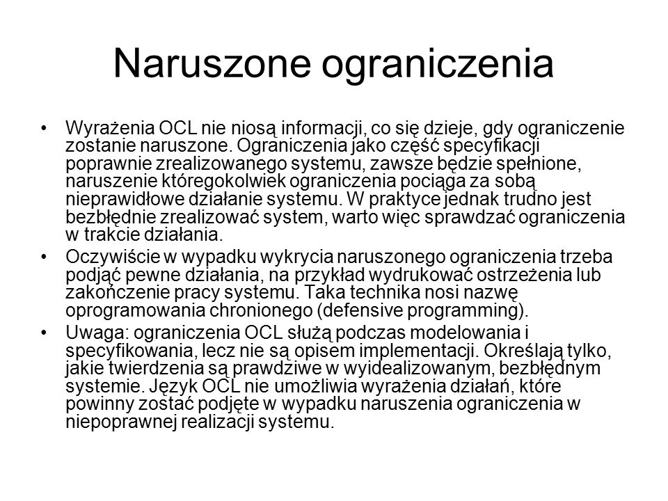 Naruszone ograniczenia Wyrażenia OCL nie niosą informacji, co się dzieje, gdy ograniczenie zostanie naruszone. Ograniczenia jako część specyfikacji po