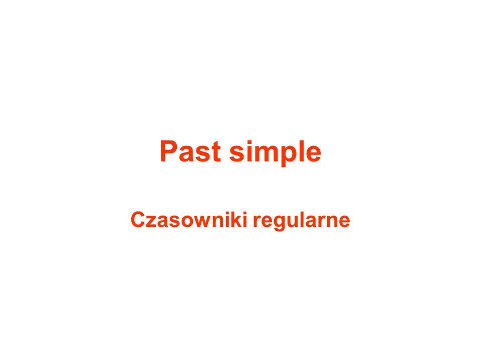 Past simple Czasowniki regularne