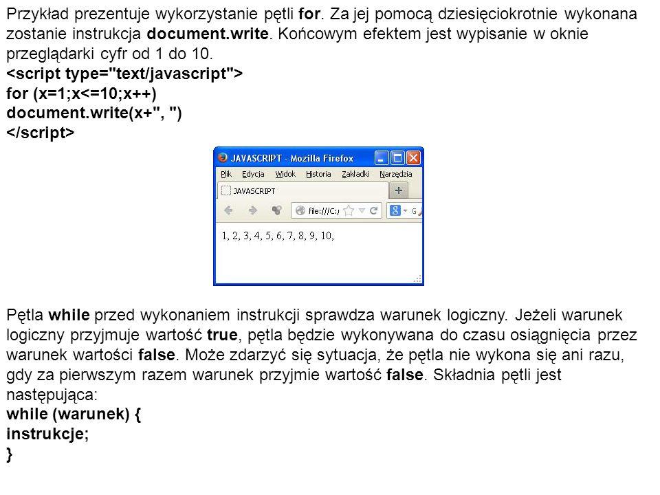 Przykład prezentuje wykorzystanie pętli for. Za jej pomocą dziesięciokrotnie wykonana zostanie instrukcja document.write. Końcowym efektem jest wypisa