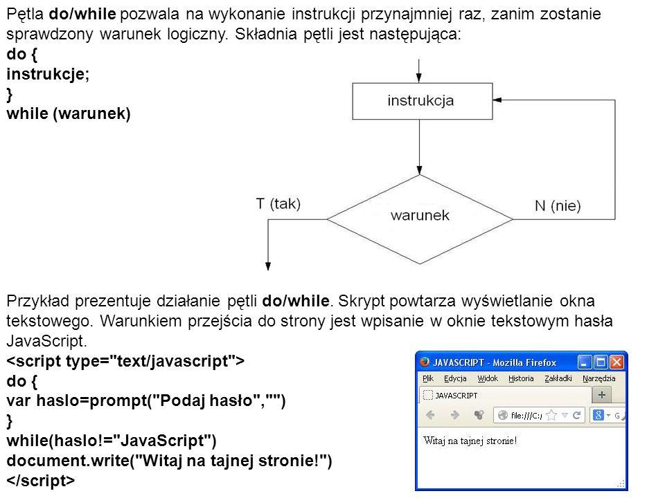 Pętla do/while pozwala na wykonanie instrukcji przynajmniej raz, zanim zostanie sprawdzony warunek logiczny. Składnia pętli jest następująca: do { ins