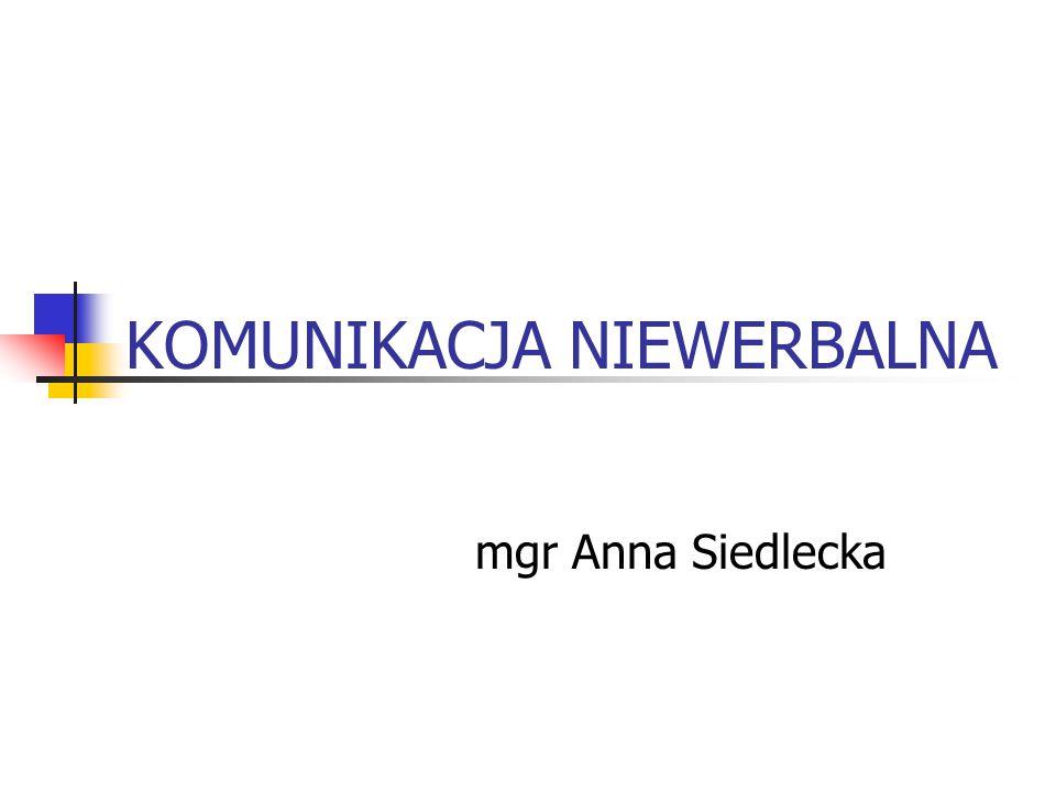 KOMUNIKACJA NIEWERBALNA mgr Anna Siedlecka