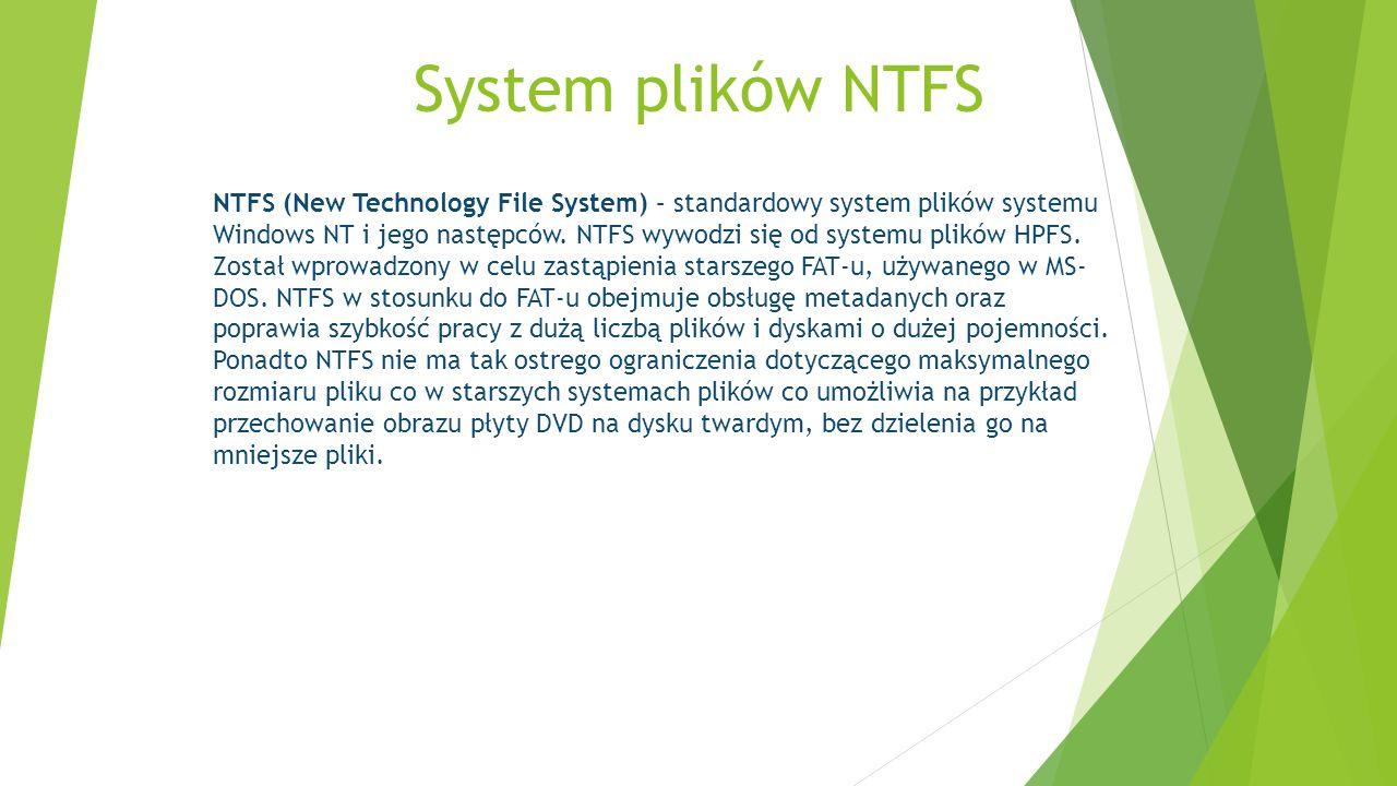 NTFS (New Technology File System) – standardowy system plików systemu Windows NT i jego następców. NTFS wywodzi się od systemu plików HPFS. Został wpr