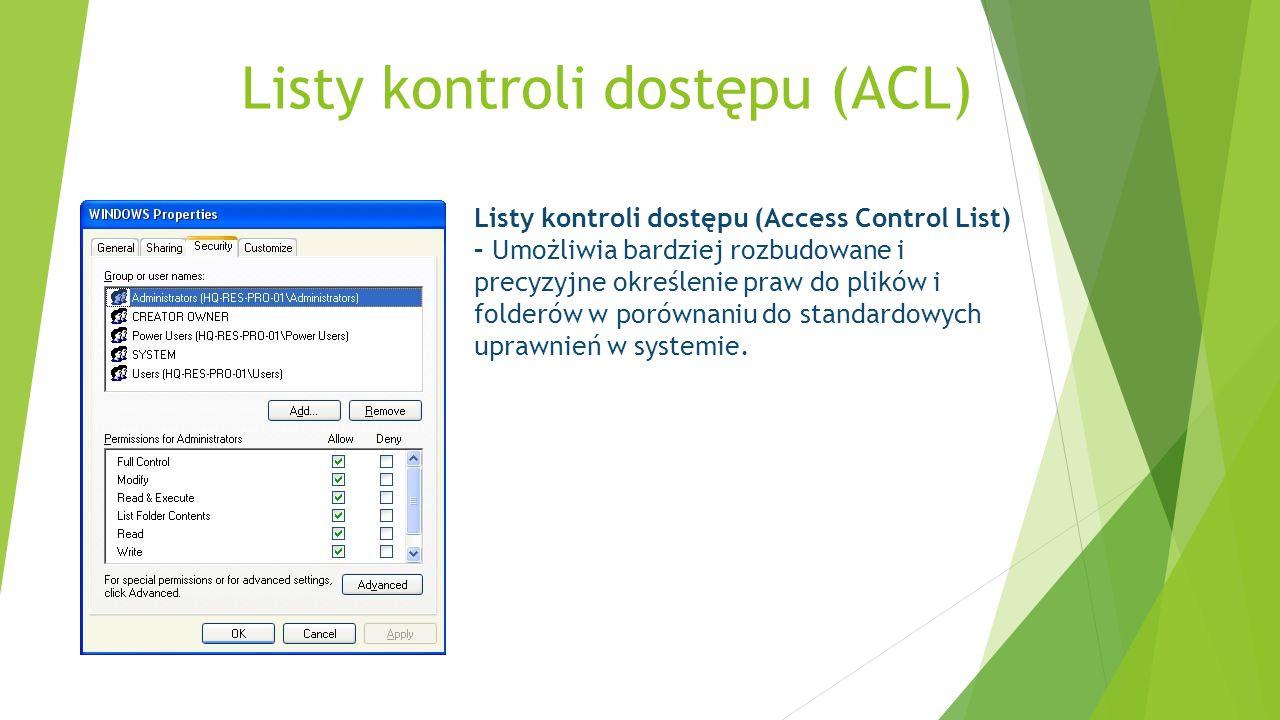 Listy kontroli dostępu (Access Control List) – Umożliwia bardziej rozbudowane i precyzyjne określenie praw do plików i folderów w porównaniu do standa