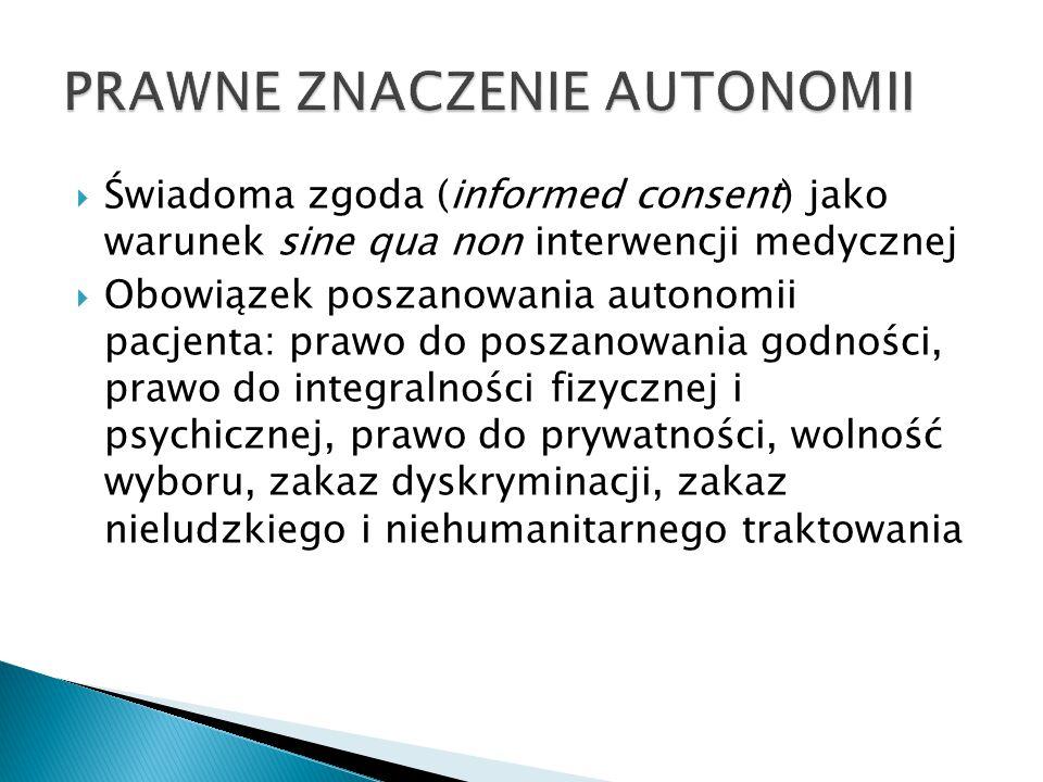  Świadoma zgoda (informed consent) jako warunek sine qua non interwencji medycznej  Obowiązek poszanowania autonomii pacjenta: prawo do poszanowania