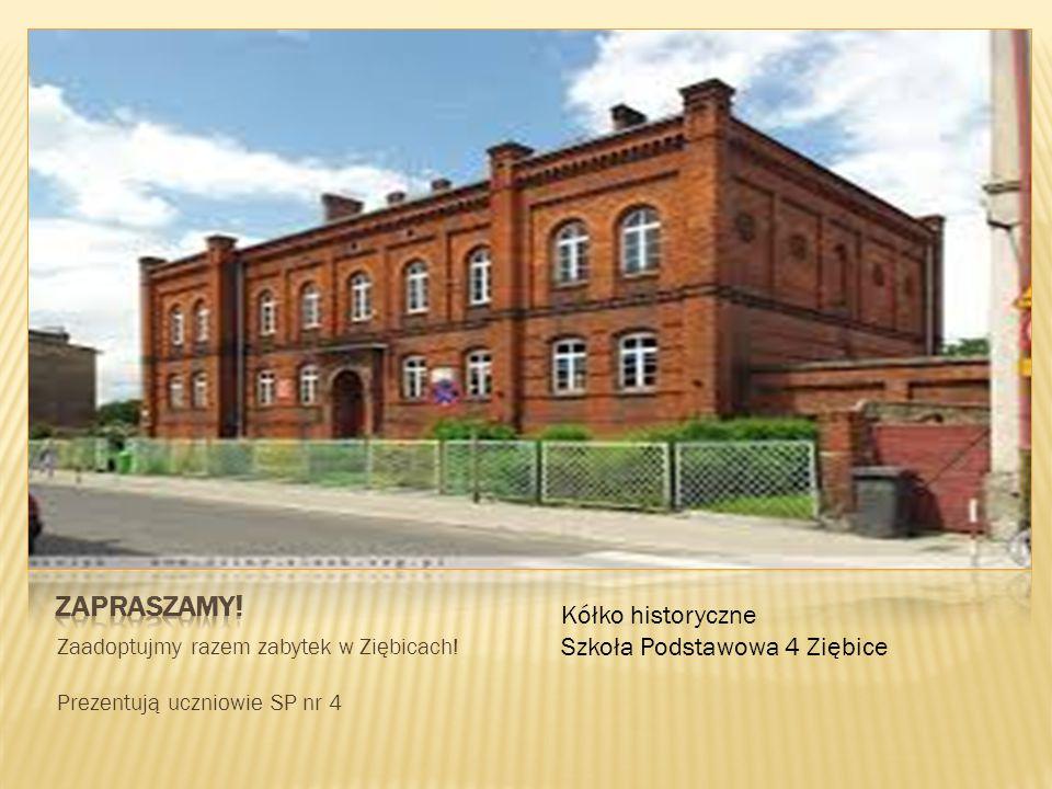 Zaadoptujmy razem zabytek w Ziębicach! Prezentują uczniowie SP nr 4 Kółko historyczne Szkoła Podstawowa 4 Ziębice