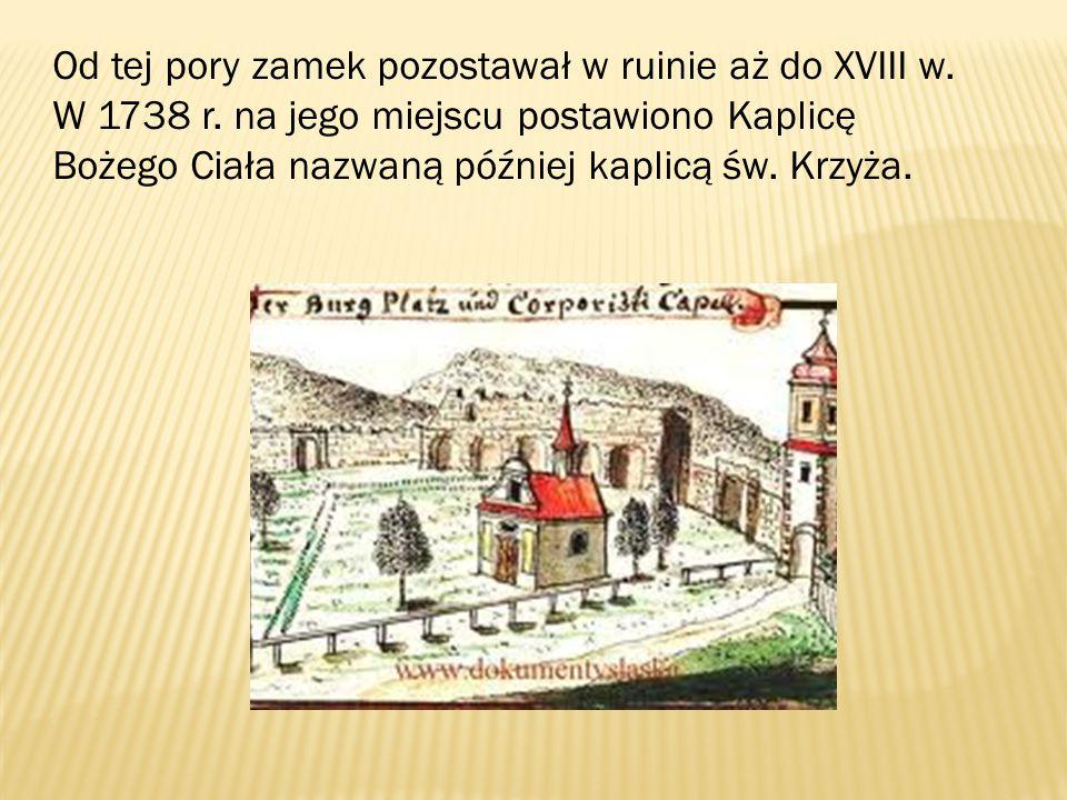 Od tej pory zamek pozostawał w ruinie aż do XVIII w. W 1738 r. na jego miejscu postawiono Kaplicę Bożego Ciała nazwaną później kaplicą św. Krzyża.