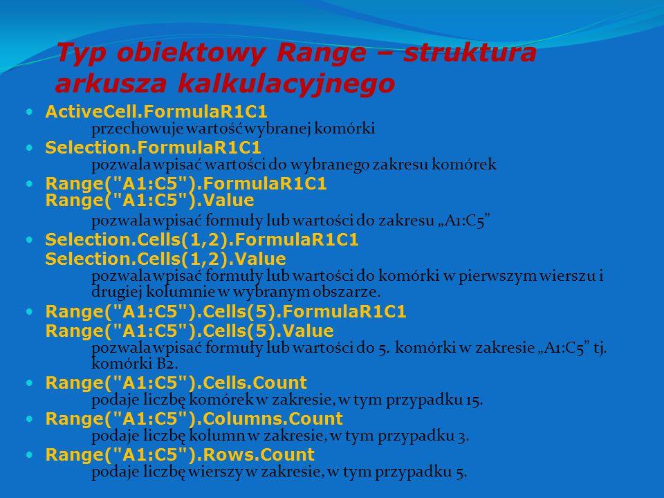 """Zmienne związane ze strukturą arkusza kalkulacyjnego Range[""""A1 ] lub krócej [A1] oznacza komórkę A1 arkusza Range[""""B1:D3 ] lub krócej [A1:D3] oznacza zakres A1:D3 arkusza kalkulacyjnego ActiveCell oznacza wybraną (aktywną) komórkę arkusza Selection oznacza wybrany (zaznaczony) zakres arkusza"""